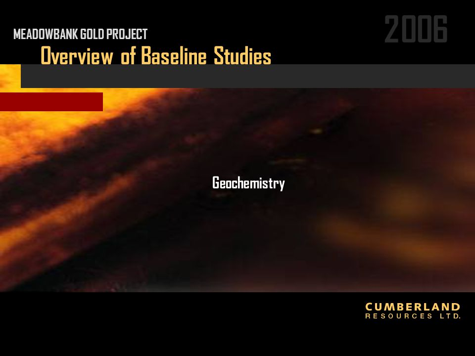 2006 Geochemistry Overview of Baseline Studies MEADOWBANK GOLD PROJECT