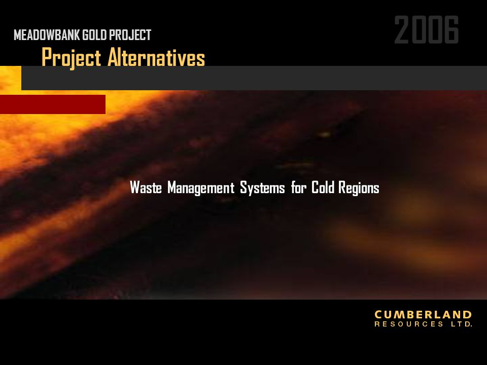 2006 Project Alternatives Waste Management Systems for Cold Regions MEADOWBANK GOLD PROJECT