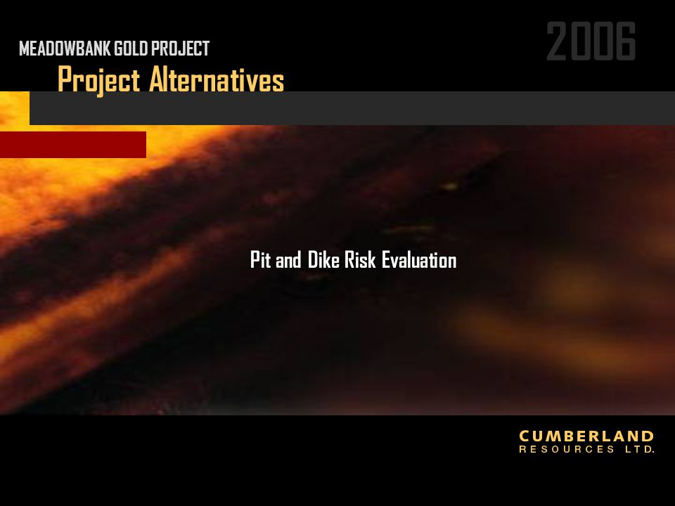 2006 Project Alternatives Pit and Dike Risk Evaluation MEADOWBANK GOLD PROJECT