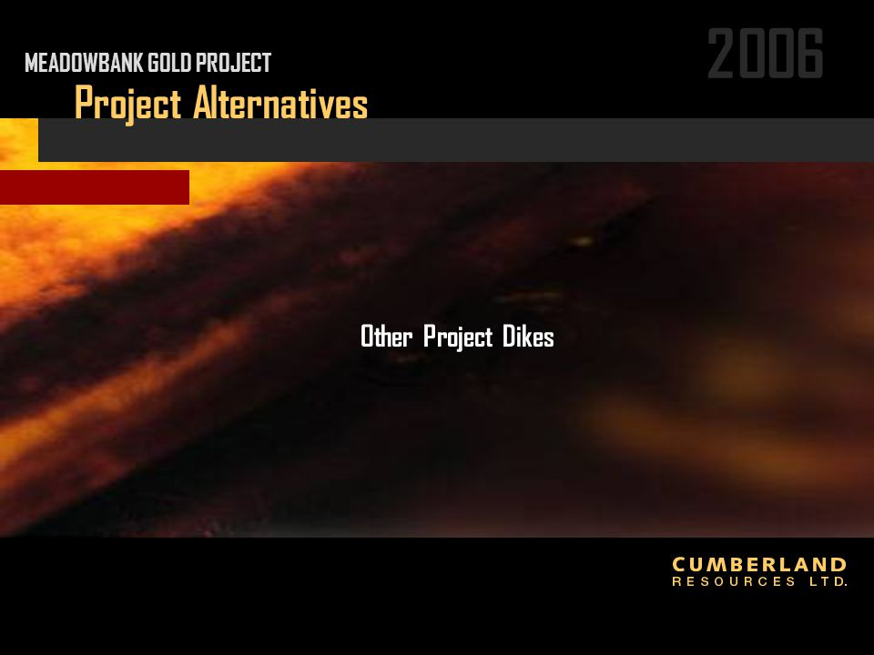 2006 Project Alternatives Other Project Dikes MEADOWBANK GOLD PROJECT