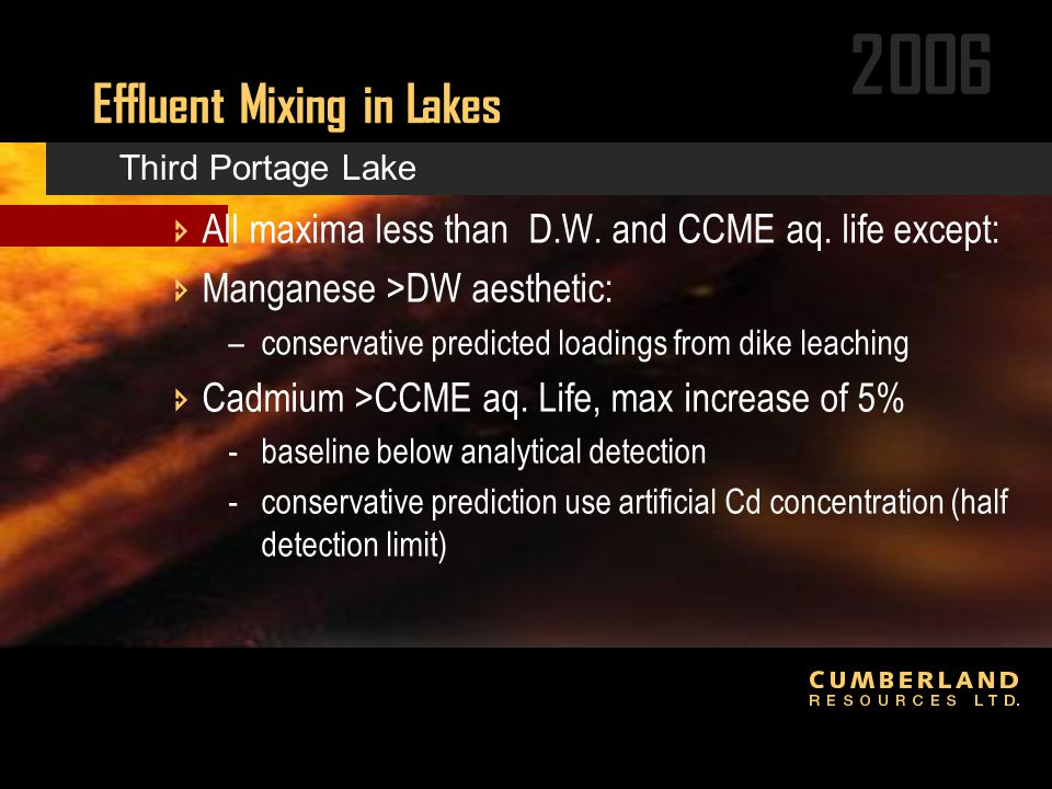 2006 Effluent Mixing in Lakes  All maxima less than D.W. and CCME aq. life except:  Manganese >DW aesthetic: –conservative predicted loadings from d