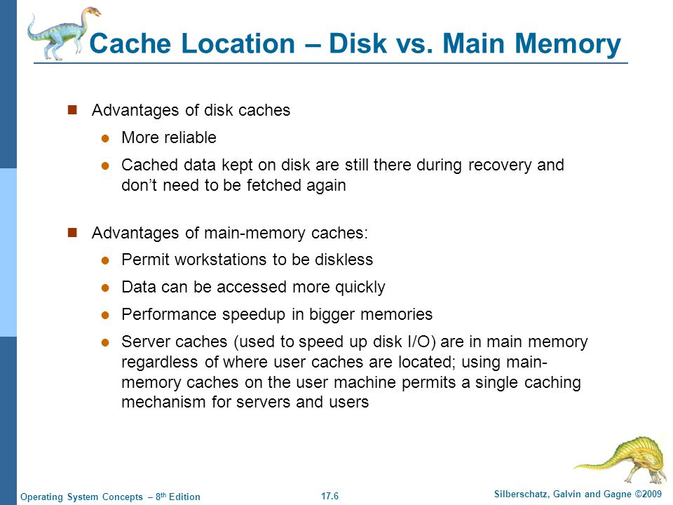17.6 Silberschatz, Galvin and Gagne ©2009 Operating System Concepts – 8 th Edition Cache Location – Disk vs.
