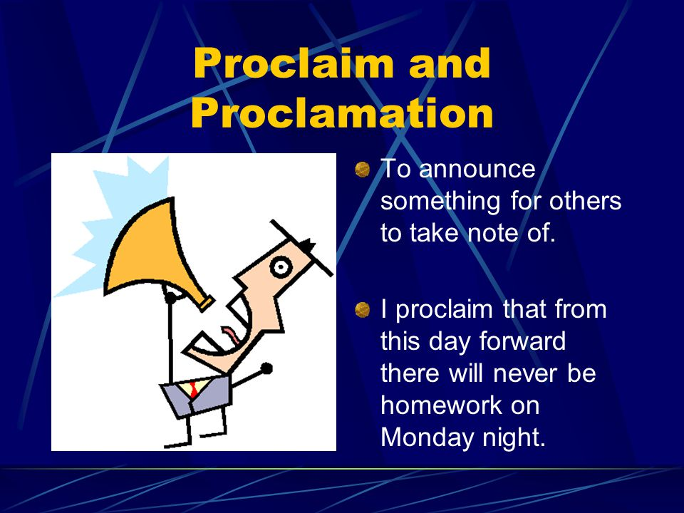 Proclaim and Proclamation To announce something for others to take note of.