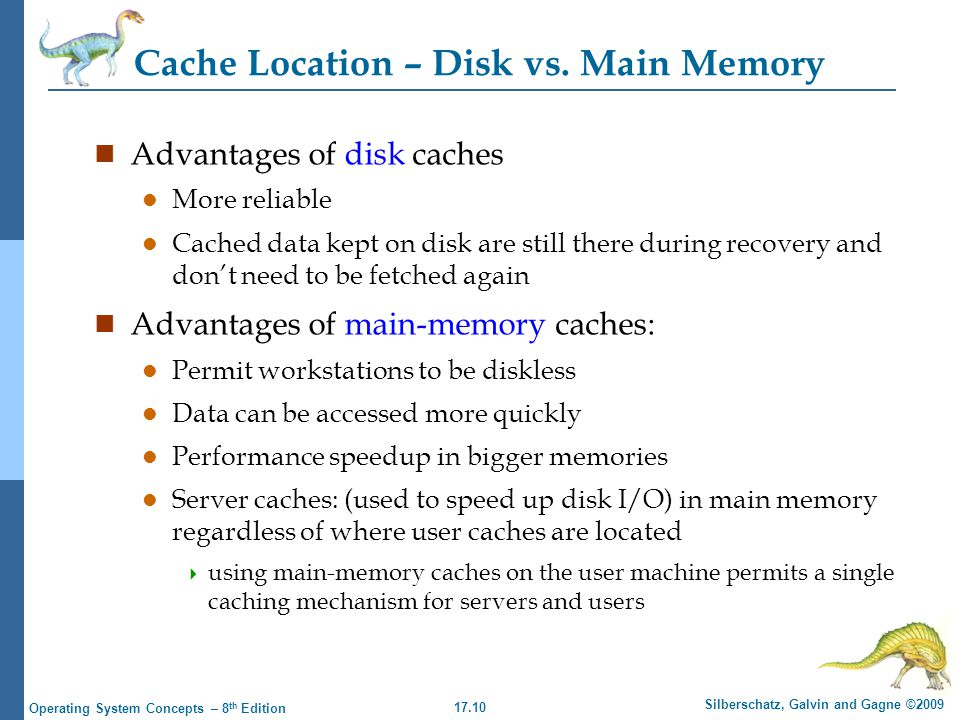 17.10 Silberschatz, Galvin and Gagne ©2009 Operating System Concepts – 8 th Edition Cache Location – Disk vs.