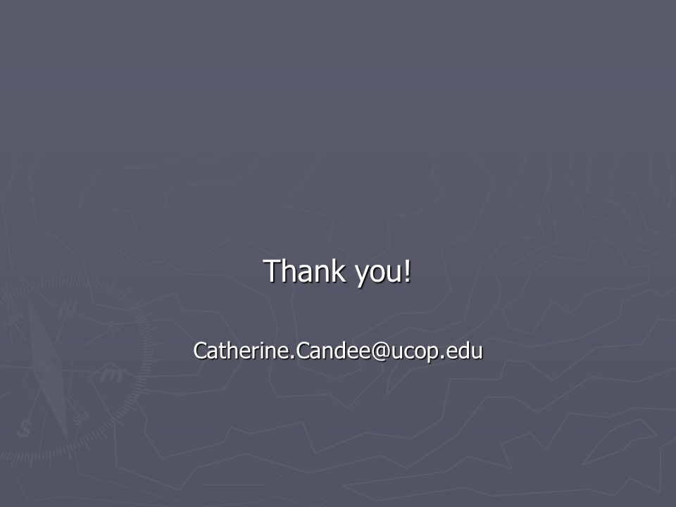Thank you! Catherine.Candee@ucop.edu