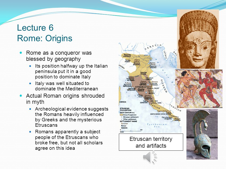 Lecture 6 Rome: Introduction Rome: the empire to which all of other empires and governments are compared So what made Rome great.