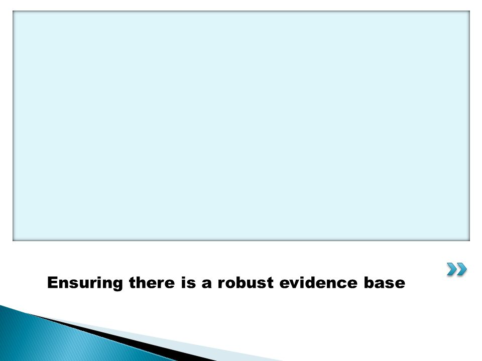 Ensuring there is a robust evidence base