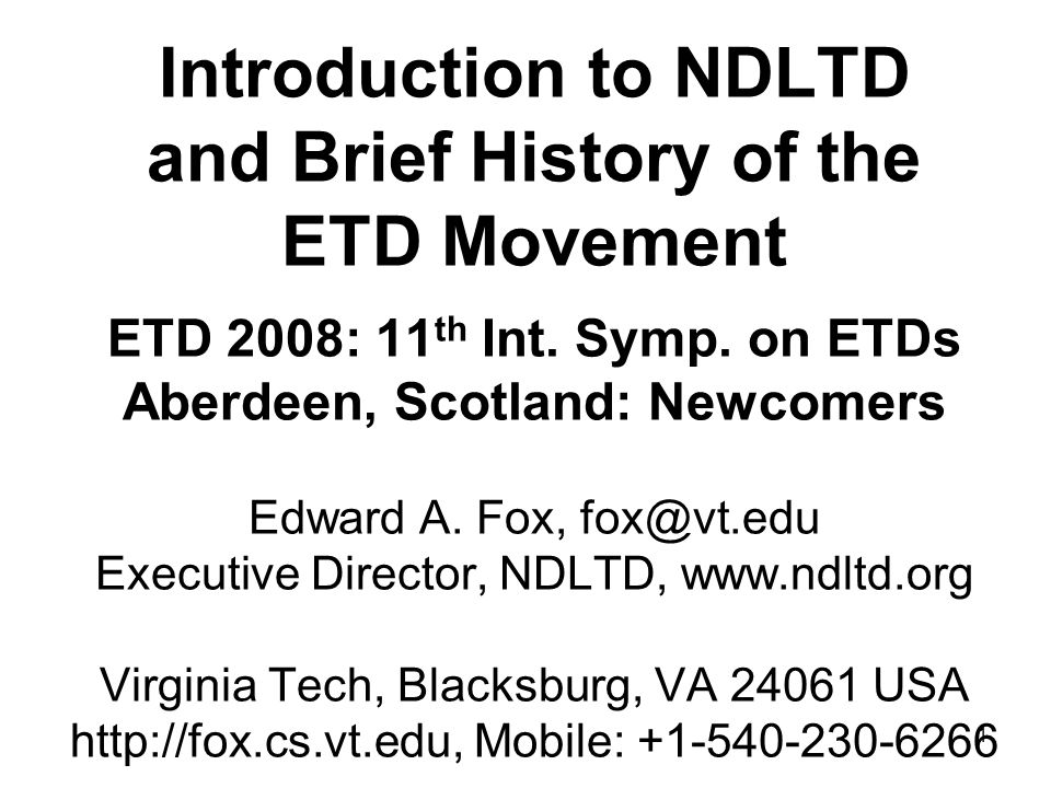 1 Introduction to NDLTD and Brief History of the ETD Movement ETD 2008: 11 th Int.