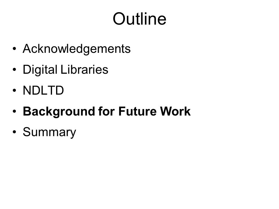 Outline Acknowledgements Digital Libraries NDLTD Background for Future Work Summary