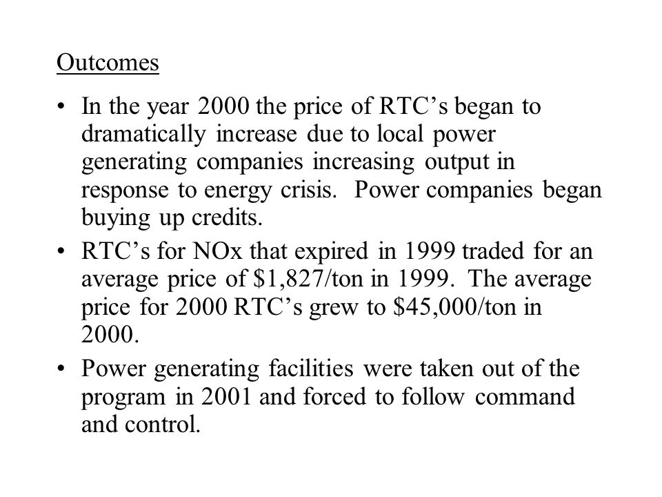Outcomes In the year 2000 the price of RTC's began to dramatically increase due to local power generating companies increasing output in response to energy crisis.