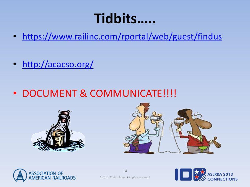 14 © 2013 Railinc Corp. All rights reserved. Tidbits….. https://www.railinc.com/rportal/web/guest/findus http://acacso.org/ DOCUMENT & COMMUNICATE!!!!