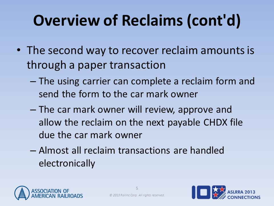 5 © 2013 Railinc Corp. All rights reserved. Overview of Reclaims (cont'd) The second way to recover reclaim amounts is through a paper transaction – T