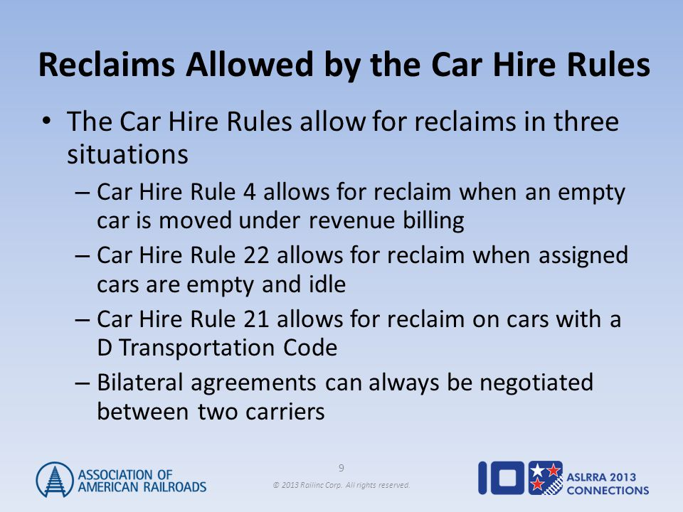9 © 2013 Railinc Corp. All rights reserved. Reclaims Allowed by the Car Hire Rules The Car Hire Rules allow for reclaims in three situations – Car Hir