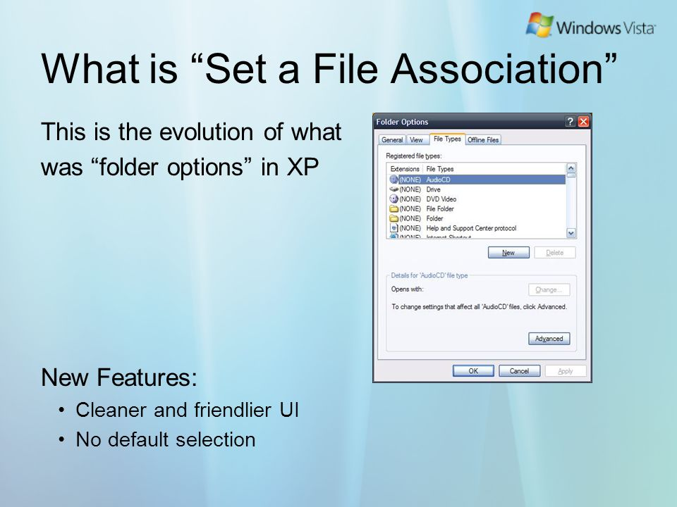 What is Set a File Association This is the evolution of what was folder options in XP New Features: Cleaner and friendlier UI No default selection