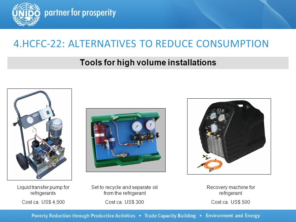 4.HCFC-22: ALTERNATIVES TO REDUCE CONSUMPTION Tools for high volume installations Liquid transfer pump for refrigerants Cost ca.