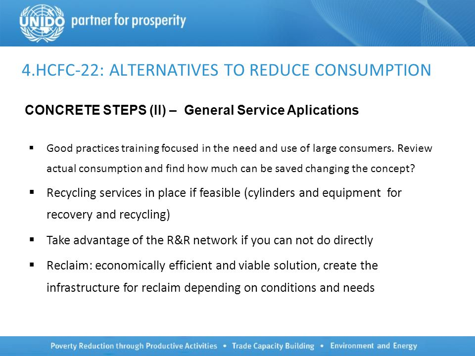 4.HCFC-22: ALTERNATIVES TO REDUCE CONSUMPTION  Good practices training focused in the need and use of large consumers.