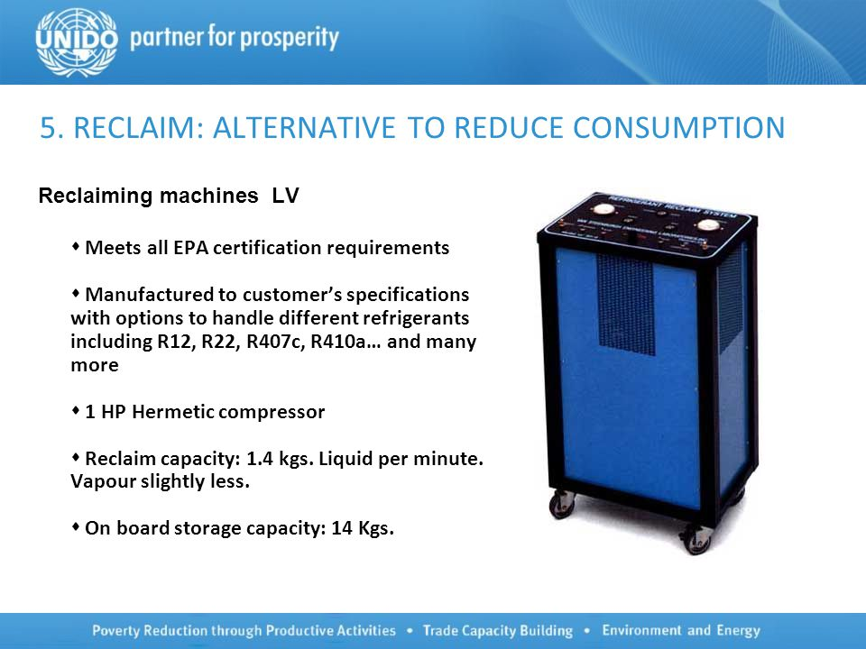 5. RECLAIM: ALTERNATIVE TO REDUCE CONSUMPTION Reclaiming machines LV  Meets all EPA certification requirements  Manufactured to customer's specifica