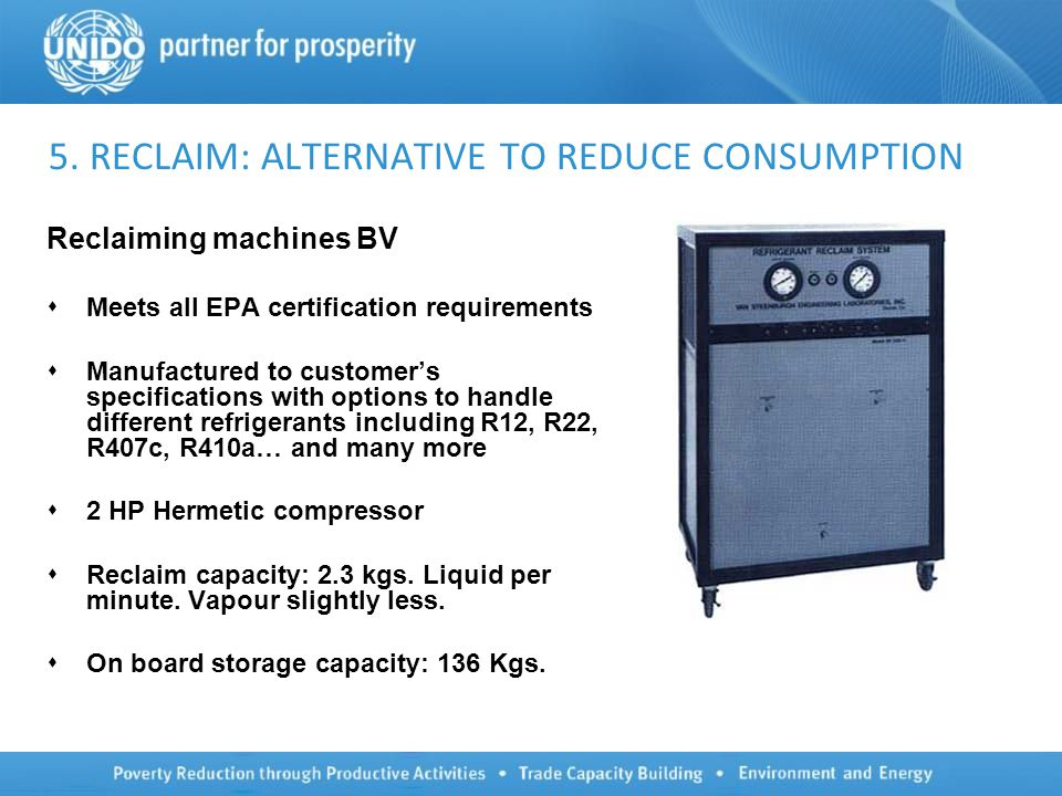 5. RECLAIM: ALTERNATIVE TO REDUCE CONSUMPTION Reclaiming machines BV  Meets all EPA certification requirements  Manufactured to customer's specifica