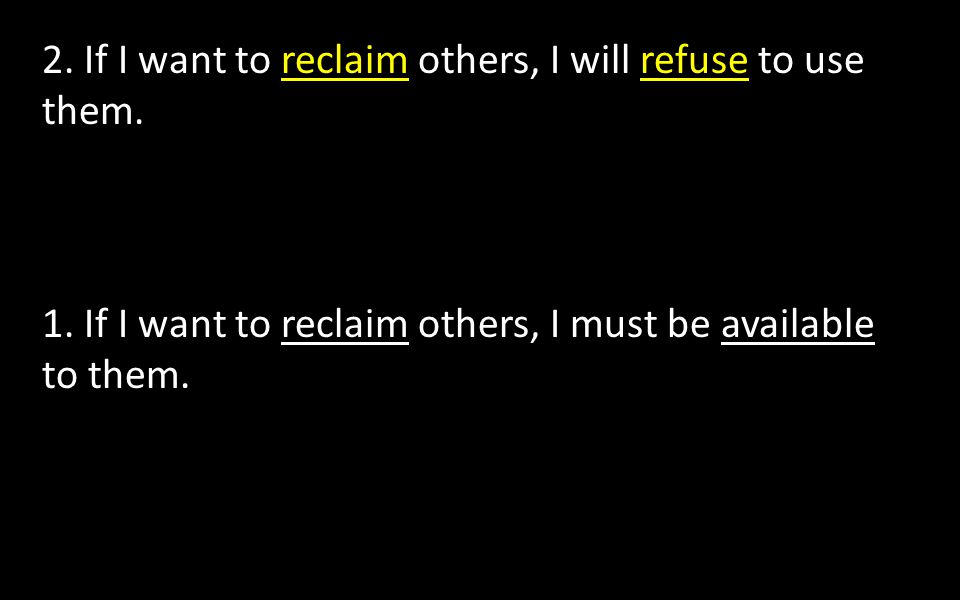 2. If I want to reclaim others, I will refuse to use them.