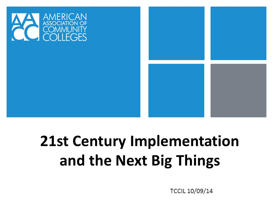 21st Century Implementation and the Next Big Things TCCIL 10/09/14