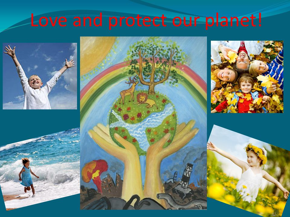 Love and protect our planet!