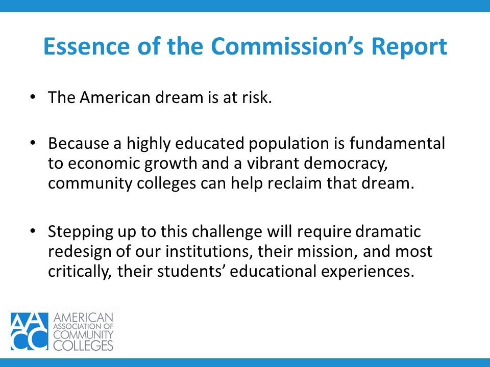 Essence of the Commission's Report The American dream is at risk. Because a highly educated population is fundamental to economic growth and a vibrant