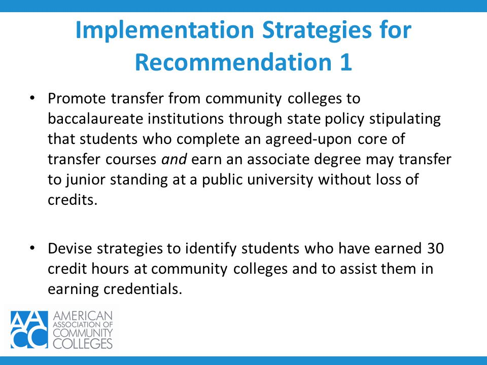 Implementation Strategies for Recommendation 1 Promote transfer from community colleges to baccalaureate institutions through state policy stipulating