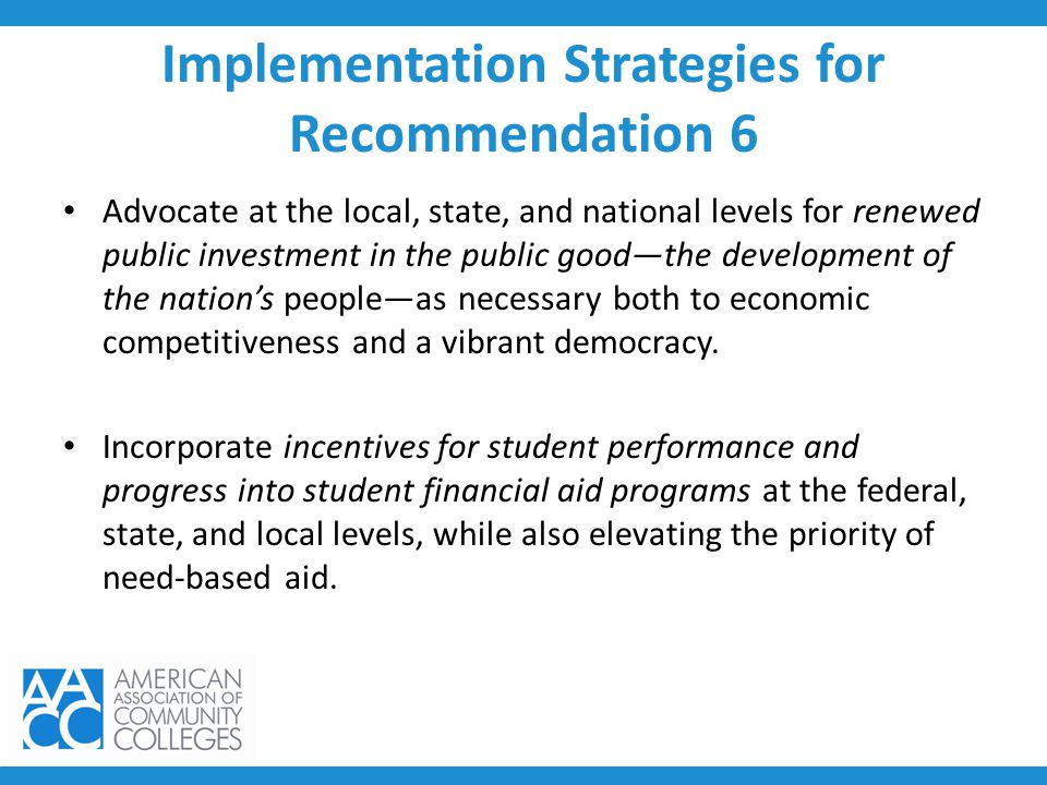 Implementation Strategies for Recommendation 6 Advocate at the local, state, and national levels for renewed public investment in the public good—the