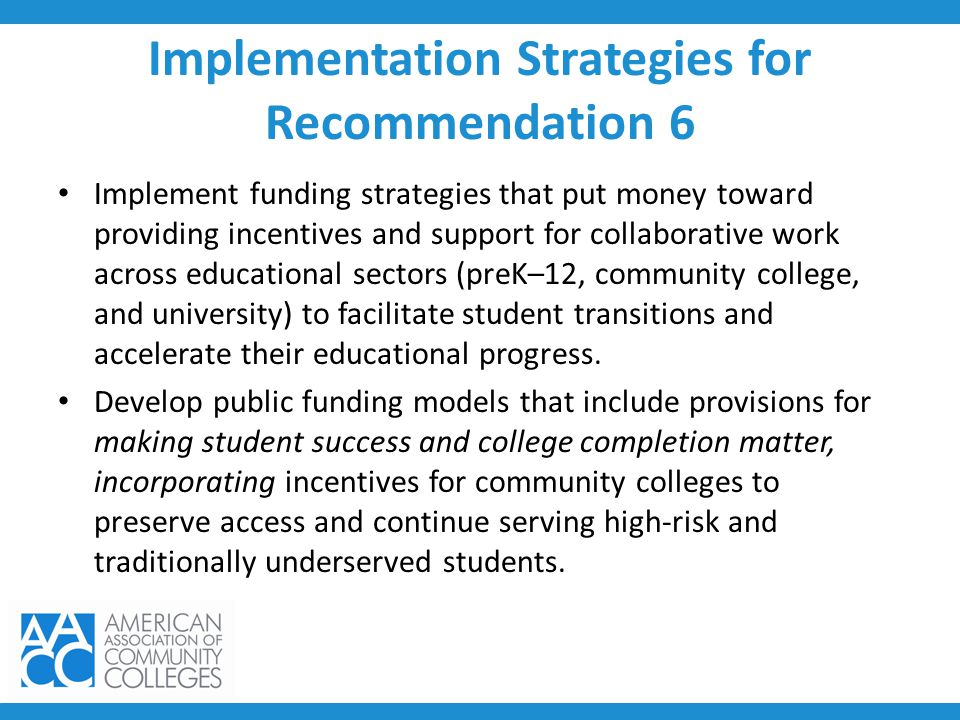 Implementation Strategies for Recommendation 6 Implement funding strategies that put money toward providing incentives and support for collaborative w