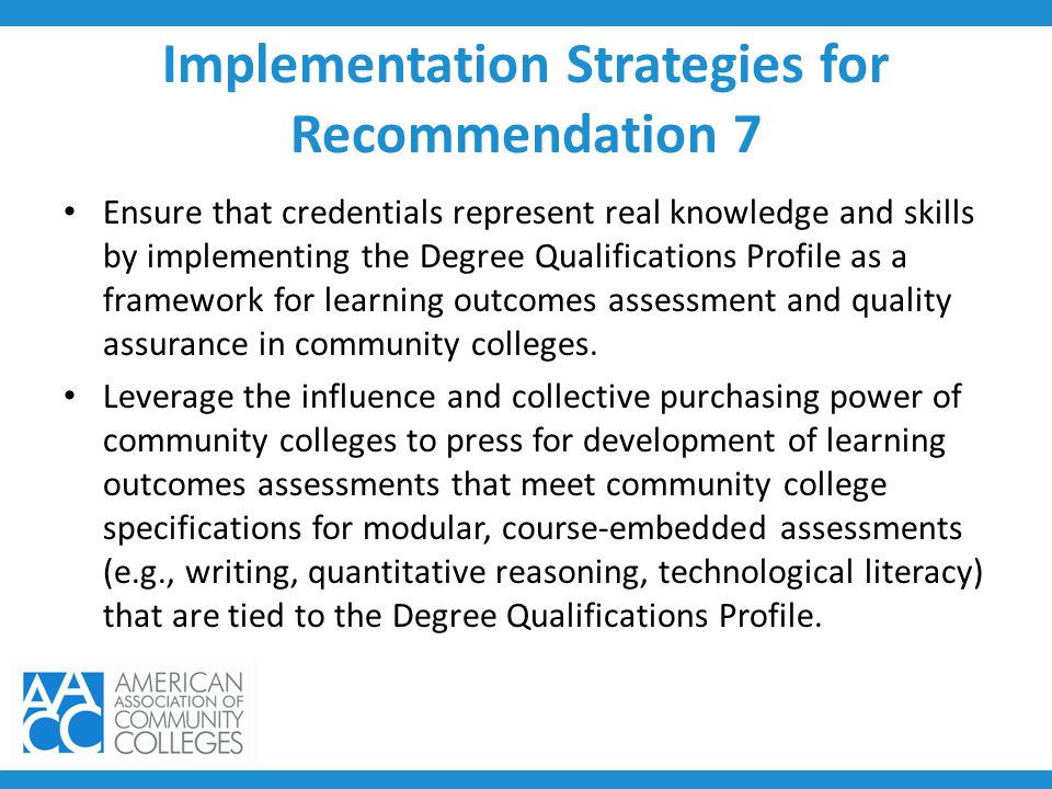 Implementation Strategies for Recommendation 7 Ensure that credentials represent real knowledge and skills by implementing the Degree Qualifications P