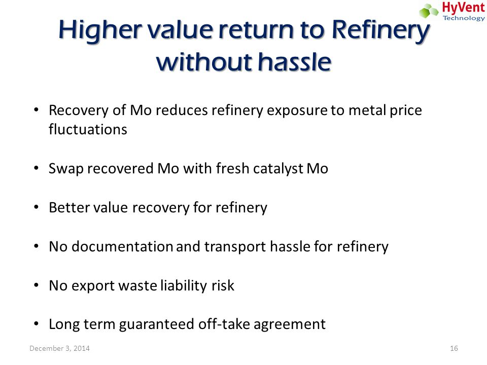 Higher value return to Refinery without hassle Recovery of Mo reduces refinery exposure to metal price fluctuations Swap recovered Mo with fresh catal