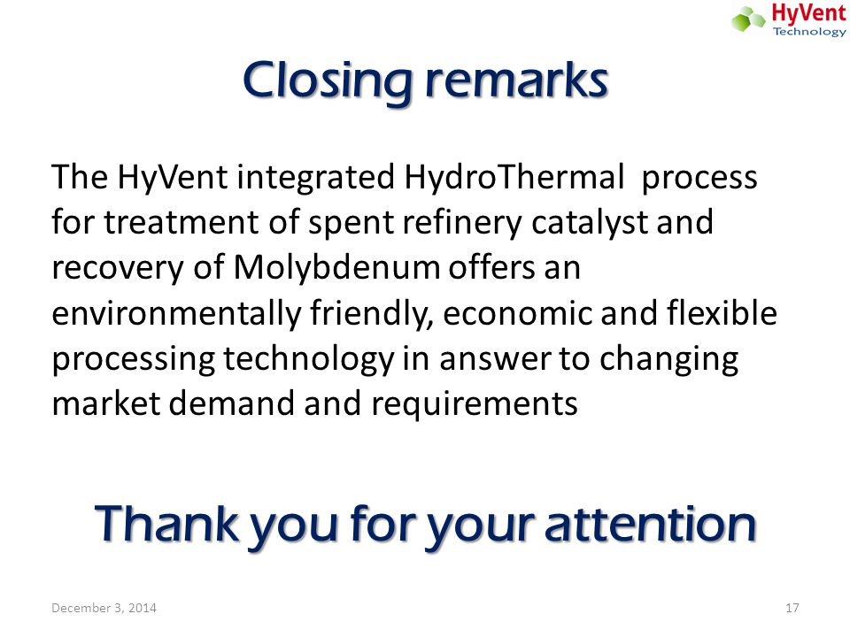 Closing remarks The HyVent integrated HydroThermal process for treatment of spent refinery catalyst and recovery of Molybdenum offers an environmental