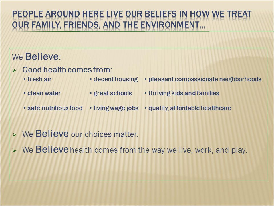 We Believe :  Good health comes from:  We Believe our choices matter.