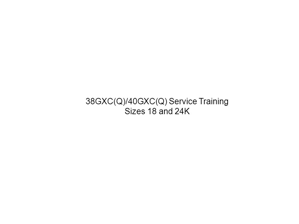 38GXC(Q)/40GXC(Q) Service Training Sizes 18 and 24K