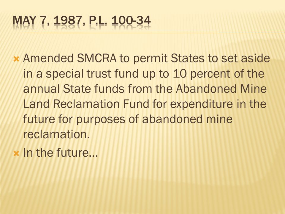  Amended SMCRA to permit States to set aside in a special trust fund up to 10 percent of the annual State funds from the Abandoned Mine Land Reclamation Fund for expenditure in the future for purposes of abandoned mine reclamation.
