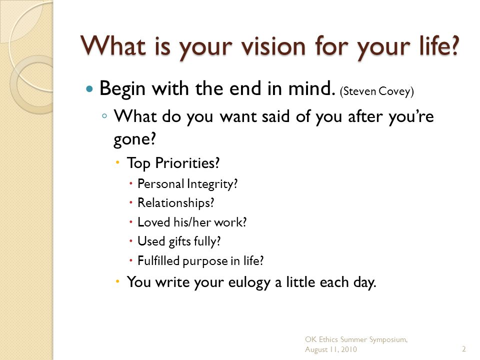 OK Ethics Summer Symposium, August 11, 20102 What is your vision for your life.