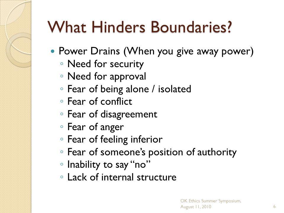 OK Ethics Summer Symposium, August 11, 20106 What Hinders Boundaries.