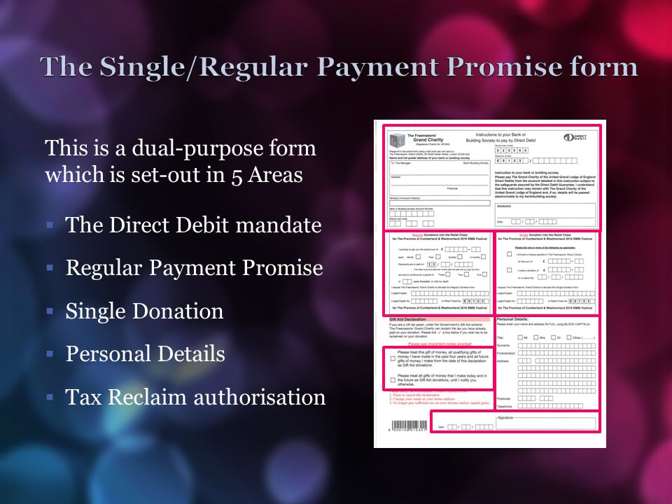 This is a dual-purpose form which is set-out in 5 Areas  The Direct Debit mandate  Regular Payment Promise  Single Donation  Personal Details  Ta