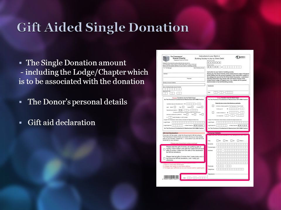  The Single Donation amount - including the Lodge/Chapter which is to be associated with the donation  The Donor's personal details  Gift aid decla