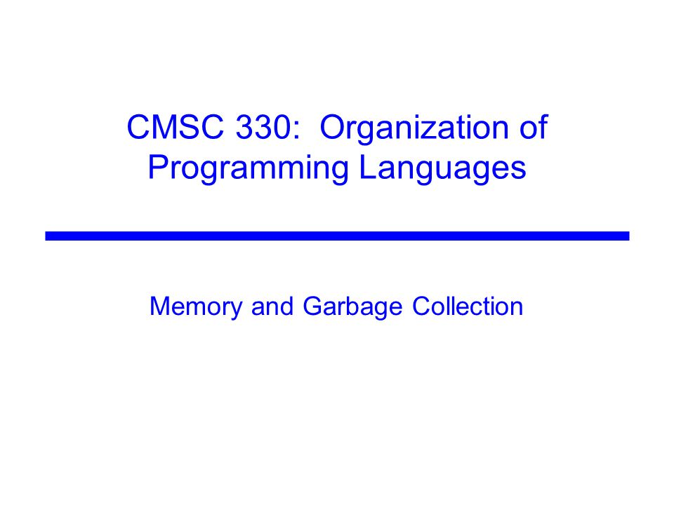CMSC 330: Organization of Programming Languages Memory and Garbage Collection
