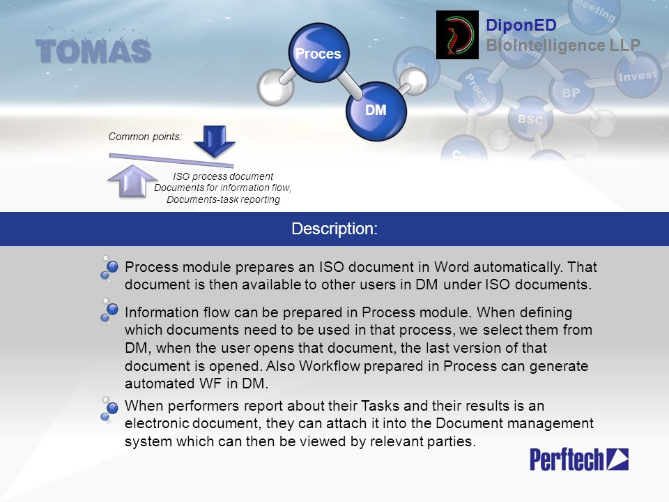 Proces DM Process module prepares an ISO document in Word automatically. That document is then available to other users in DM under ISO documents. Inf