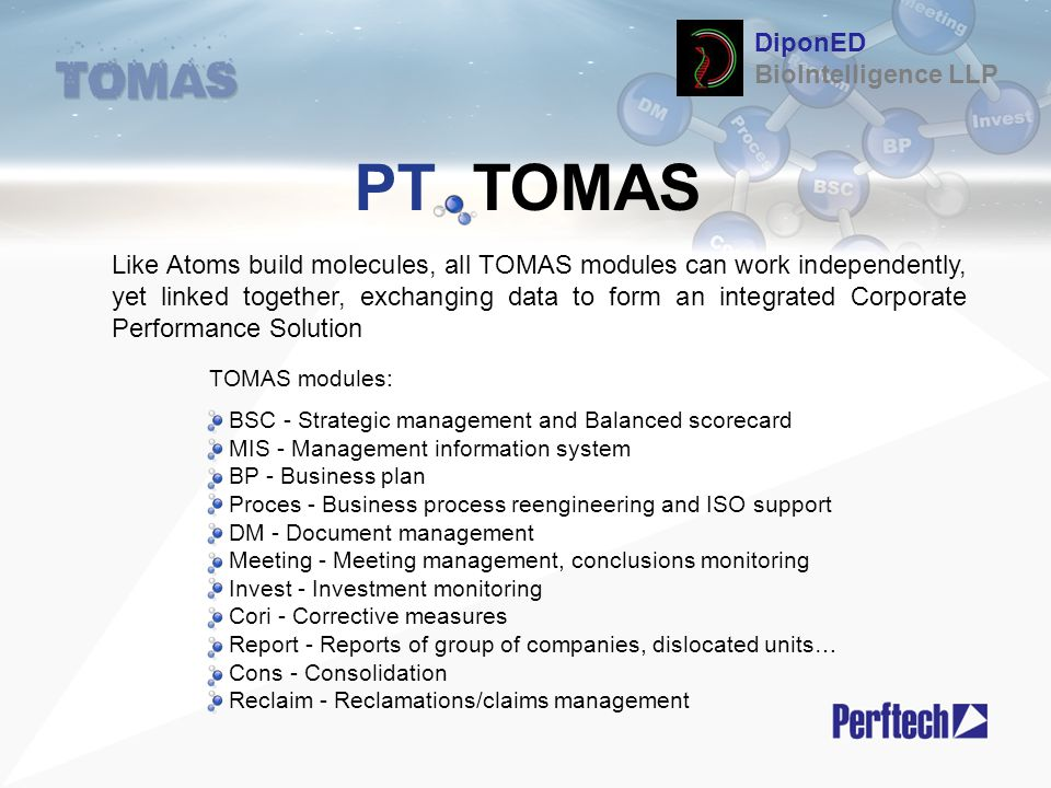 PT TOMAS Like Atoms build molecules, all TOMAS modules can work independently, yet linked together, exchanging data to form an integrated Corporate Pe