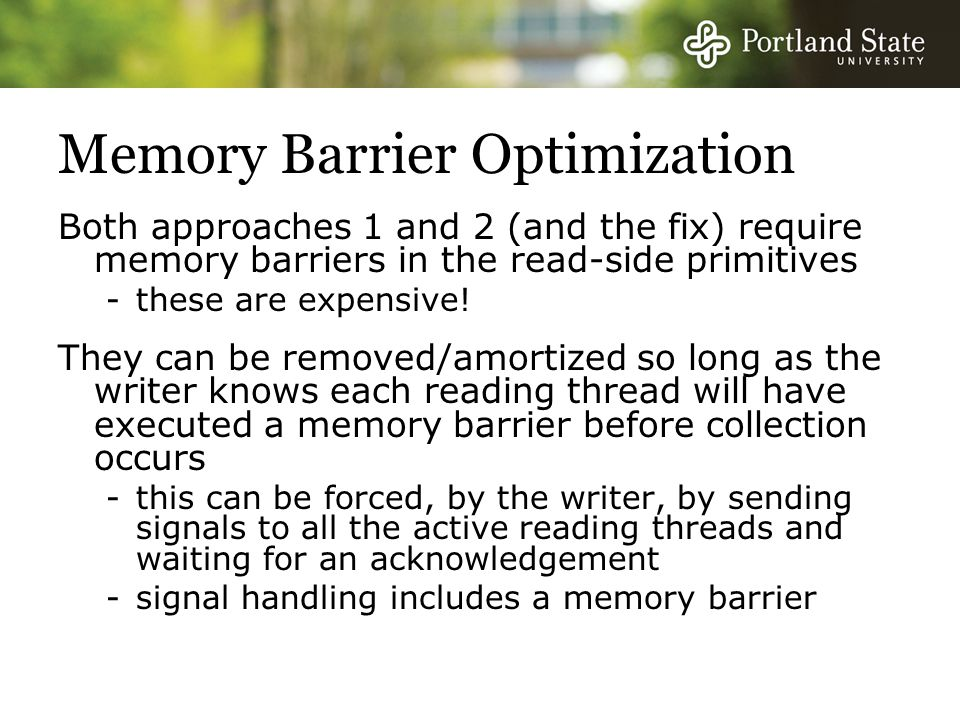 Memory Barrier Optimization Both approaches 1 and 2 (and the fix) require memory barriers in the read-side primitives -these are expensive.