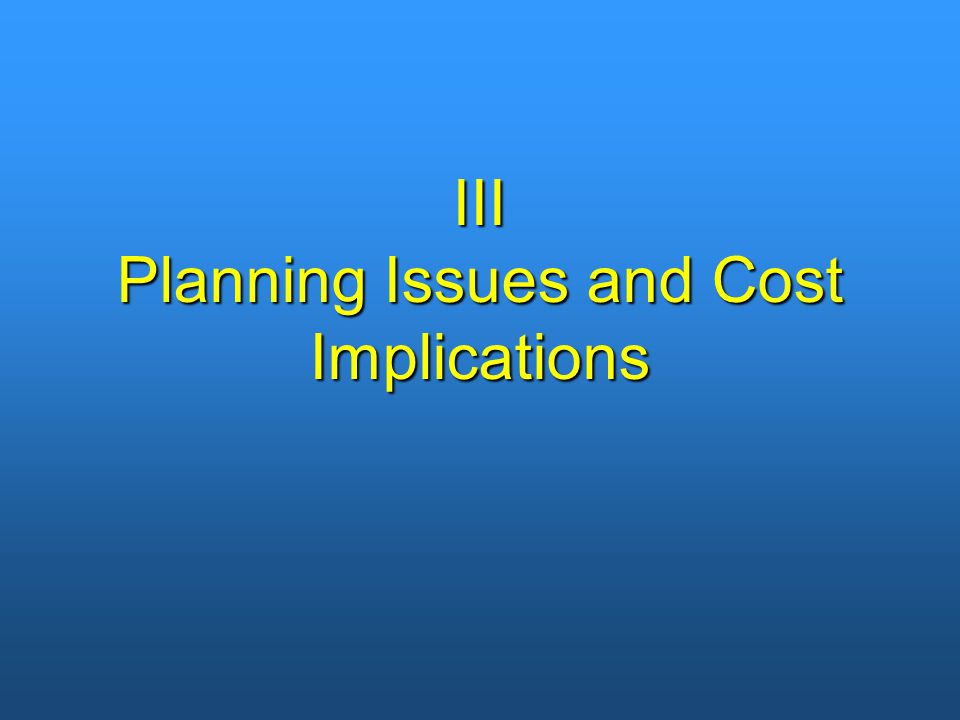 III Planning Issues and Cost Implications