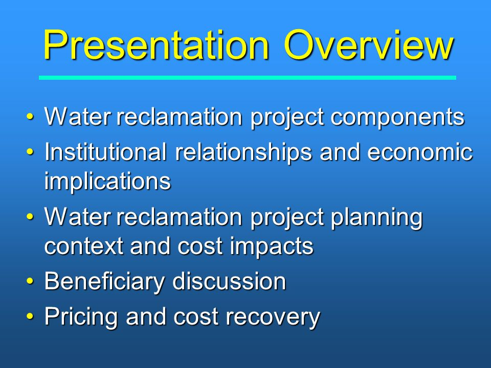 Presentation Overview Water reclamation project componentsWater reclamation project components Institutional relationships and economic implicationsIn