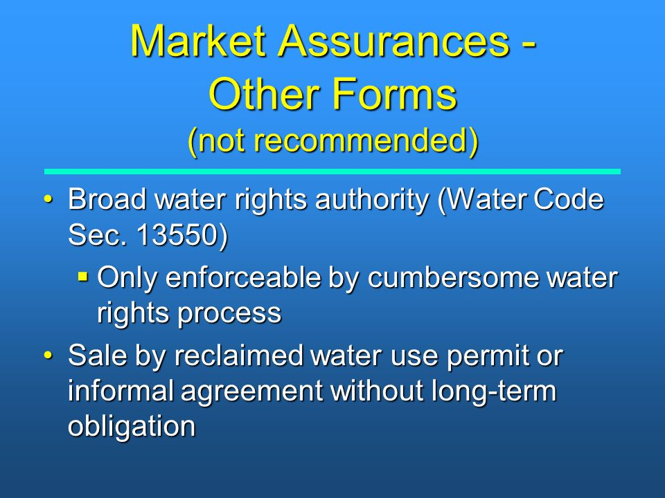 Market Assurances - Other Forms (not recommended) Broad water rights authority (Water Code Sec. 13550)Broad water rights authority (Water Code Sec. 13