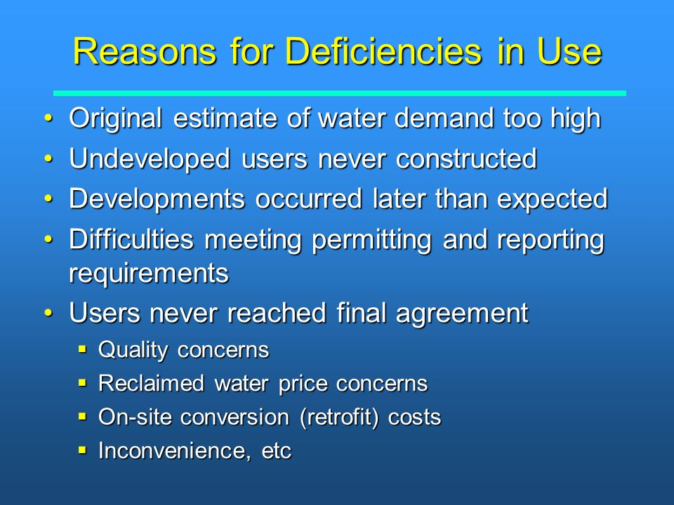 Reasons for Deficiencies in Use Original estimate of water demand too highOriginal estimate of water demand too high Undeveloped users never construct