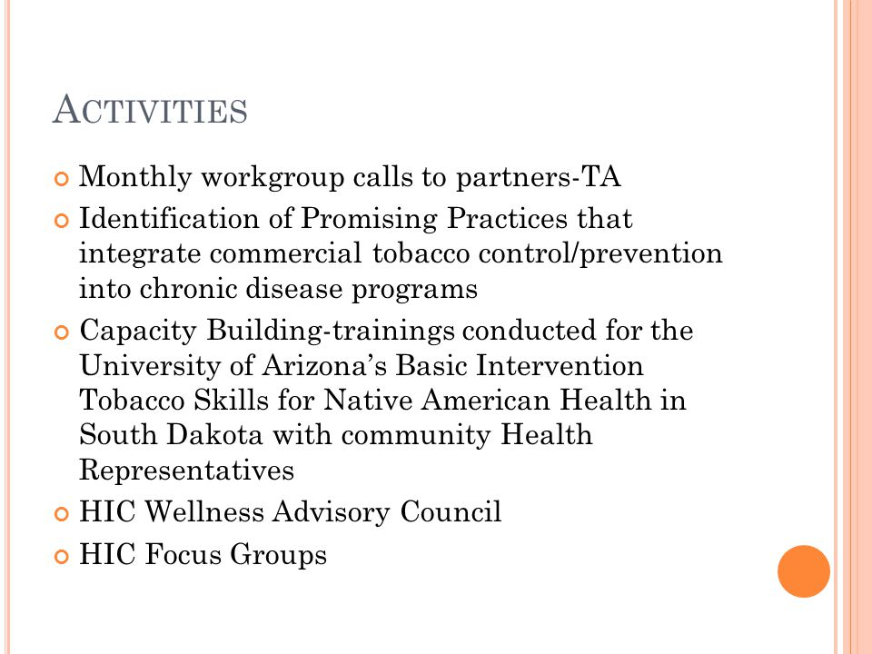A CTIVITIES Monthly workgroup calls to partners-TA Identification of Promising Practices that integrate commercial tobacco control/prevention into chr