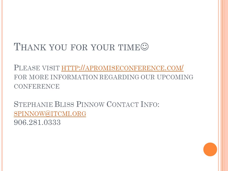 T HANK YOU FOR YOUR TIME P LEASE VISIT HTTP :// APROMISECONFERENCE. COM / FOR MORE INFORMATION REGARDING OUR UPCOMING CONFERENCE S TEPHANIE B LISS P I