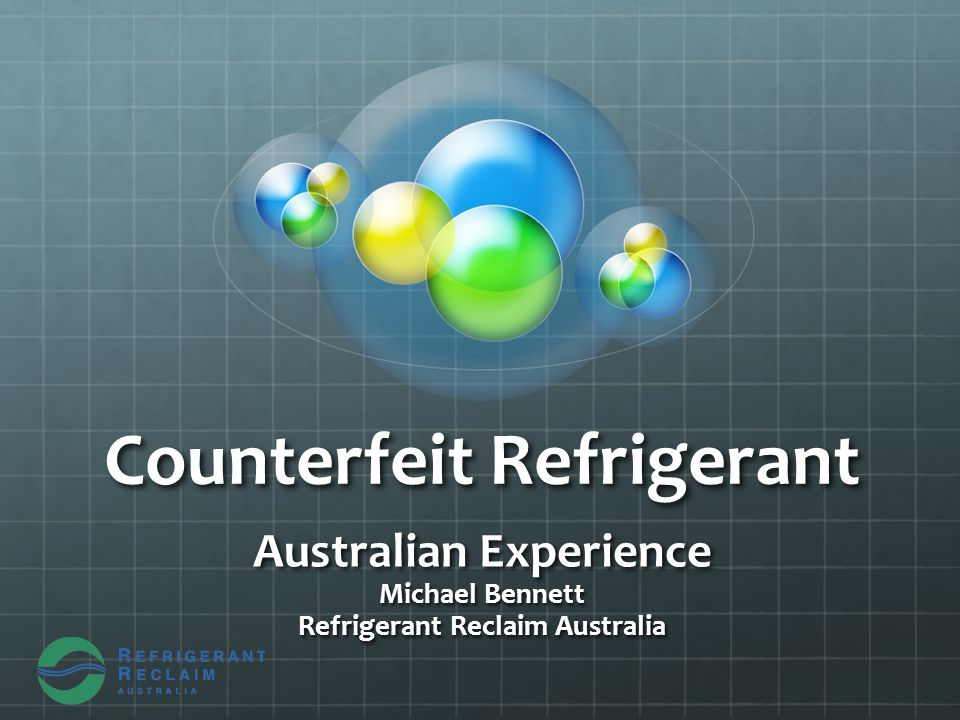 Counterfeit Refrigerant Australian Experience Michael Bennett Refrigerant Reclaim Australia